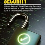 [PDF] [EPUB] CYBER SECURITY: Ultimate Beginners Guide to Learn the Basics and Effective Methods of Cyber Security (An Essential Guide to Ethical Hacking for Beginners) Download
