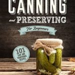 [PDF] [EPUB] Canning and Preserving for Beginners : A Complete Guide to Water Bath and Pressure Canning. Including 101 Easy and Traditional Recipes for a Healthy and Sustainable Lifestyle Download