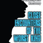 [PDF] [EPUB] Close Encounters of the Worst Kind: The Narcissistic Abuse Survivor's Guide to Healing and Recovery Download