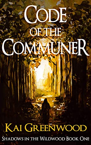 [PDF] [EPUB] Code of the Communer (Shadows in the Wildwood Book 1) Download by Kai Greenwood