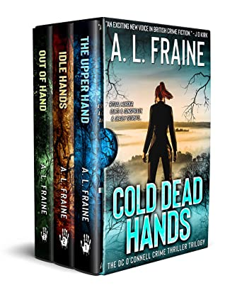 [PDF] [EPUB] Cold Dead Hands: The Complete DC O'Connell Crime Thriller Trilogy Download by A L Fraine