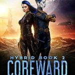 [PDF] [EPUB] Coreward (Hybrid Book 2) Download
