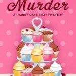 [PDF] [EPUB] Cupcakes and a Murder (Rainey Daye #10) Download