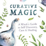 [PDF] [EPUB] Curative Magic: A Witch's Guide to Self Discovery, Care and Healing Download