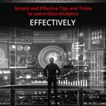 [PDF] [EPUB] DATA ANALYTICS: Simple and Effective Tips and Tricks to Learn Data Analytics Effectively Download