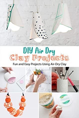 [PDF] [EPUB] DIY Air Dry Clay Projects: Fun and Easy Projects Using Air-Dry Clay: DIY Air Dry Clay Projects Download by José Escobar