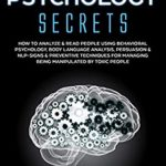 [PDF] [EPUB] Dark Psychology Secrets: How to Analyze and Read People Using Behavioral Psychology, Body Language Analysis, Persuasion and NLP-Signs and Preventive Techniques … Managing Being Manipulated by Toxic People Download