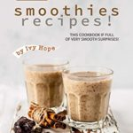 [PDF] [EPUB] Delicious Smoothies Recipes!: This Cookbook If Full of Very Smooth Surprises! Download