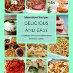 [PDF] [EPUB] Delicious and Easy: International Recipes Download