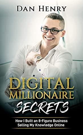 [PDF] [EPUB] Digital Millionaire Secrets : How I Built an 8-Figure Business Selling My Knowledge Online Download by Dan Henry