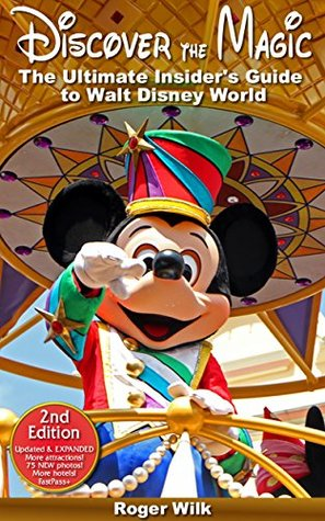 [PDF] [EPUB] Discover the Magic: The Ultimate Insider's Guide to Walt Disney World Download by Roger Wilk