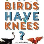 [PDF] [EPUB] Do Birds Have Knees?: All Your Bird Questions Answered Download