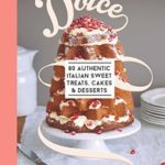 [PDF] [EPUB] Dolce: 80 Authentic Sweet Treats, Cakes and Desserts Download