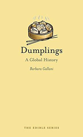 [PDF] [EPUB] Dumplings: A Global History (Edible) Download by Barbara Gallani
