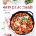 [PDF] [EPUB] Easy Paleo Meals: 150 Gluten-Free, Dairy-Free Family Favorites Download