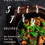 [PDF] [EPUB] Easy Savory Stir Fry Recipes: An Extensive Stir Fry Cookbook Download