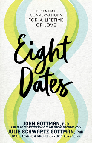 [PDF] [EPUB] Eight Dates: Essential Conversations for a Lifetime of Love Download by John M. Gottman