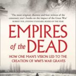 [PDF] [EPUB] Empires of the Dead: How One Man's Vision Led to the Creation of WWI's War Graves Download