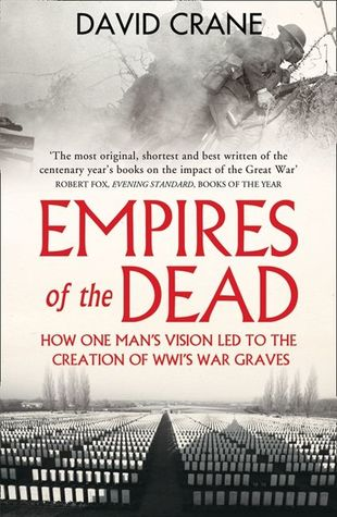 [PDF] [EPUB] Empires of the Dead: How One Man's Vision Led to the Creation of WWI's War Graves Download by David Crane