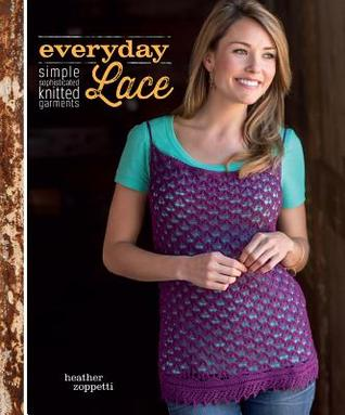 [PDF] [EPUB] Everyday Lace: Simple, Sophisticated Knitted Garments Download by Heather Zoppetti