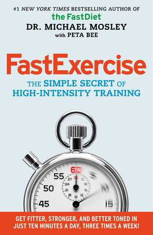 [PDF] [EPUB] FastExercise: The Simple Secret of High-Intensity Training Download by Michael Mosley