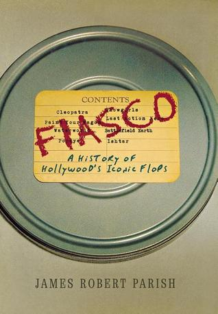 [PDF] [EPUB] Fiasco: A History of Hollywood's Iconic Flops Download by James Robert Parish
