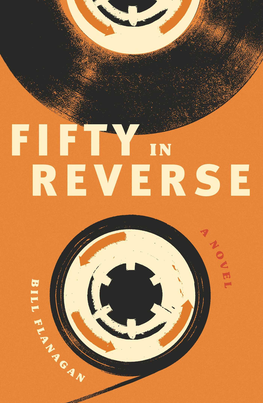 [PDF] [EPUB] Fifty in Reverse: A Novel Download by Bill Flanagan