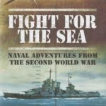 [PDF] [EPUB] Fight for the Sea: Naval Adventures from the Second World War Download