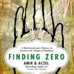 [PDF] [EPUB] Finding Zero: A Mathematician's Odyssey to Uncover the Origins of Numbers Download