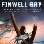 [PDF] [EPUB] Finwell Bay (Shaman's Tales from the Golden Age of the Solar Clipper Book 3) Download