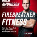 [PDF] [EPUB] Firebreather Fitness: Get Into the Best Shape of Your Life, Turn Back the Clock, and Integrate Body, Spirit, and Mind for Optimal Health, Happiness, and Performance Download