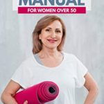 [PDF] [EPUB] Fitness Manual for Women Over 50: A Guide for Women to Always Stay Active and Make the Weight Loss possible by adopting Healthy Lifestyle Habits, Soft Training, and Best Fitness Exercises Download