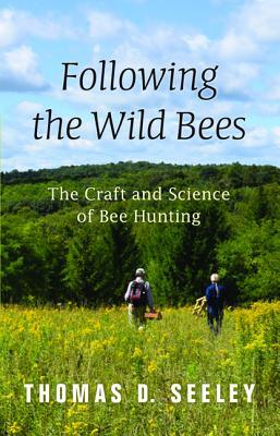 [PDF] [EPUB] Following the Wild Bees: The Craft and Science of Bee Hunting Download by Thomas D. Seeley