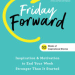 [PDF] [EPUB] Friday Forward: Inspiration and Motivation to End Your Week Even Stronger Than You Started It Download