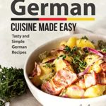 [PDF] [EPUB] German Cuisine Made Easy: Tasty and Simple German Recipes Download