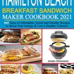[PDF] [EPUB] Hamilton Beach Breakfast Sandwich Maker Cookbook 2021: 365 Days of Affordable, Quick and Healthy Recipes to Boost Your Energy and Live a Healthy Lifestyle Download
