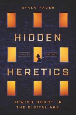 [PDF] [EPUB] Hidden Heretics: Jewish Doubt in the Digital Age Download by Ayala Fader