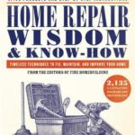 [PDF] [EPUB] Home Repair Wisdom and Know-How: Timeless Techniques to Fix, Maintain, and Improve Your Home Download