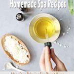 [PDF] [EPUB] Homemade Spa Recipes: Ideas for a Relaxing Spa Day at Home: Homemade Spa Recipes Download