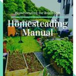 [PDF] [EPUB] Homesteading Manual: A Full Homesteading Model to Self Sufficiency and Supportable Living (Homesteading for Beginners, Homesteading Guide, How to Homestead, Homesteading Skills) Download