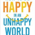 [PDF] [EPUB] How to Be Happy in an Unhappy World Download