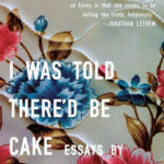 [PDF] [EPUB] I Was Told There'd Be Cake: Essays Download