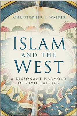 [PDF] [EPUB] Islam and the West: A Dissonant Harmony of Civilisations Download by Christopher J. Walker
