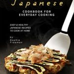 [PDF] [EPUB] Japanese Cookbook for Everyday Cooking: Easy and Healthy Japanese Recipes to Cook at Home Download
