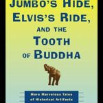 [PDF] [EPUB] Jumbo's Hide, Elvis's Ride, and the Tooth of Buddha: More Marvelous Tales of Historical Artifacts Download
