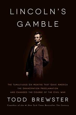 [PDF] [EPUB] Lincoln's Gamble: How the Emancipation Proclamation Changed the Course of the Civil War Download by Todd Brewster