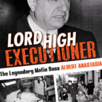 [PDF] [EPUB] Lord High Executioner: The Legendary Mafia Boss Albert Anastasia Download