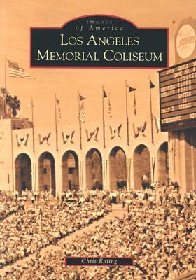 [PDF] [EPUB] Los Angeles Memorial Coliseum (Images of America: California) Download by Chris Epting