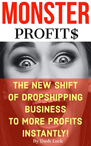 [PDF] [EPUB] MONSTER PROFITS:THE SHIFT OF DROPSHIPPING TO MORE PROFITS INSTANTLY!: Make more money with less work, Super high ROI. Download by Dash Luck