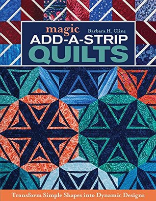 [PDF] [EPUB] Magic Add-a-Strip Quilts: Transform Simple Shapes into Dynamic Designs Download by Barbara H. Cline